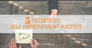 Blog Post 5 Secrets to Self-Improvement Success https://www.pinterest.com/worldpreneur/ #selfimprovement #personalsuccess #growthtips