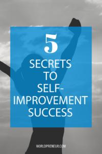 Blog Post 5 Secrets to Self-Improvement Success https://www.pinterest.com/worldpreneur/ #selfimprovement #personalsuccess #growthtips